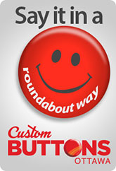 Buttons say it in a roundabout way - Custom Buttons Ottawa